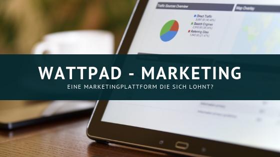 Wattpad für Autoren - Eine Marketingplattform die sich lohnt
