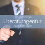 Literaturagentur für Autoren – Fluch oder Segen?